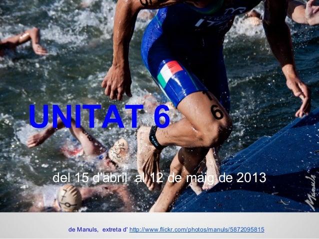UNITAT 6 del 15 d'abril al 12 de maig de 2013 de Manuls, extreta d' http://www.flickr.com/photos/manuls/5872095815