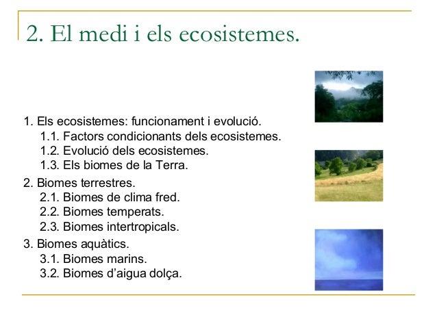 2. El medi i els ecosistemes.1. Els ecosistemes: funcionament i evolució.   1.1. Factors condicionants dels ecosistemes.  ...