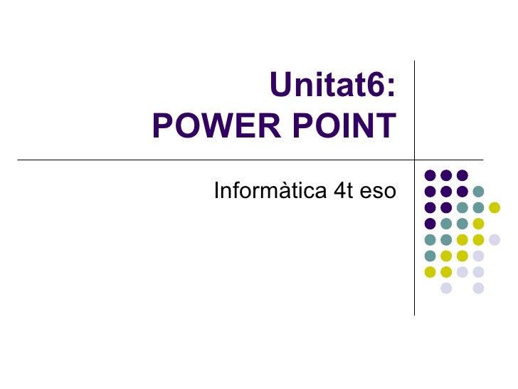 Unitat6: POWER POINT Informàtica 4t eso
