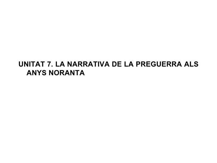 UNITAT 7. LA NARRATIVA DE LA PREGUERRA ALS  ANYS NORANTA