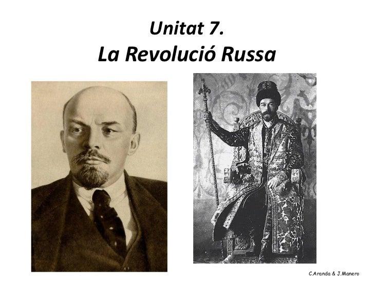 Unitat 7.La Revolució Russa                         C.Aranda & J.Manero                     C.Aranda & J.Manero