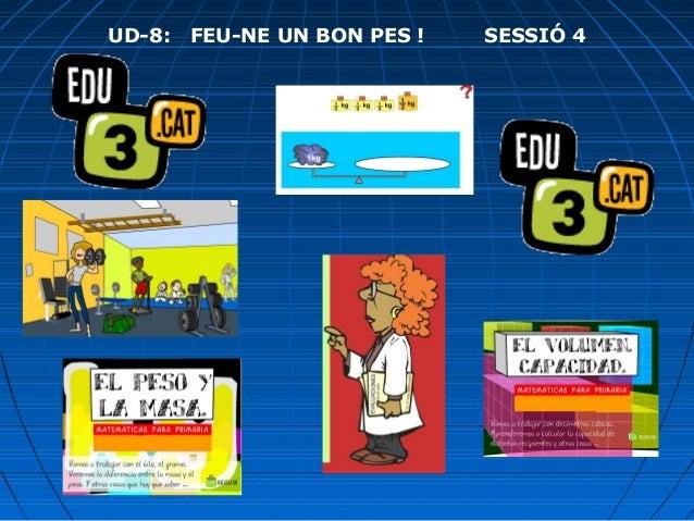 UD-8:  FEU-NE UN BON PES !  SESSIÓ 4