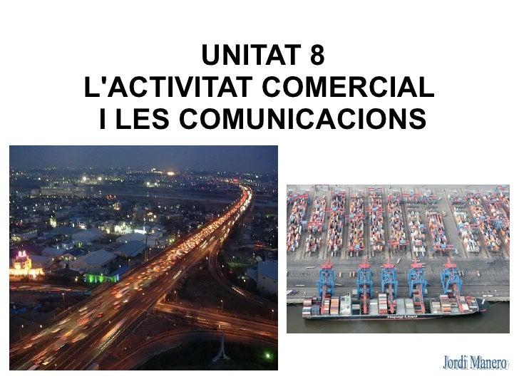 UNITAT 8LACTIVITAT COMERCIAL I LES COMUNICACIONS