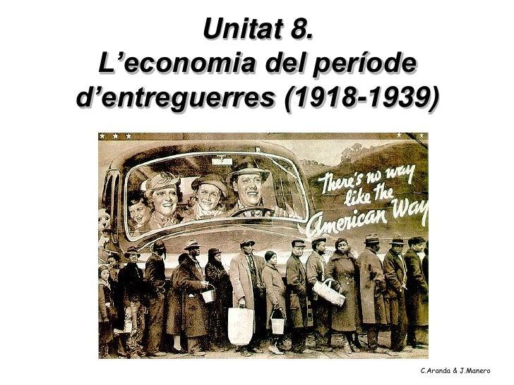 Unitat 8.  L'economia del períoded'entreguerres (1918-1939)                        C.Aranda & J.Manero