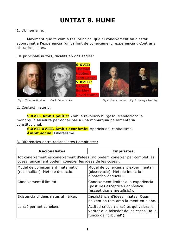 UNITAT 8. HUME 1. L'Empirisme:        Moviment que té com a tesi principal que el coneixement ha d'estar subordinat a l'ex...