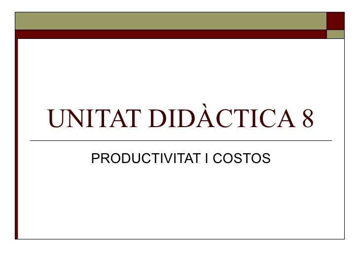 UNITAT DIDÀCTICA 8 PRODUCTIVITAT I COSTOS