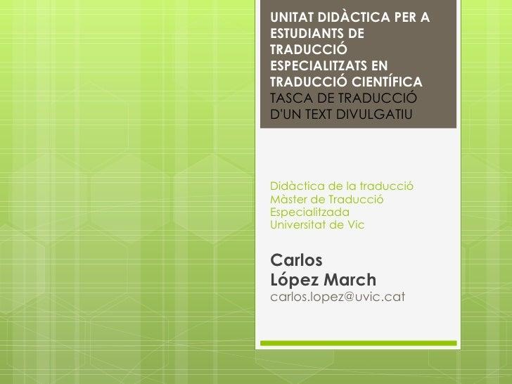 UNITAT DIDÀCTICA PER AESTUDIANTS DETRADUCCIÓESPECIALITZATS ENTRADUCCIÓ CIENTÍFICATASCA DE TRADUCCIÓDUN TEXT DIVULGATIUDidà...
