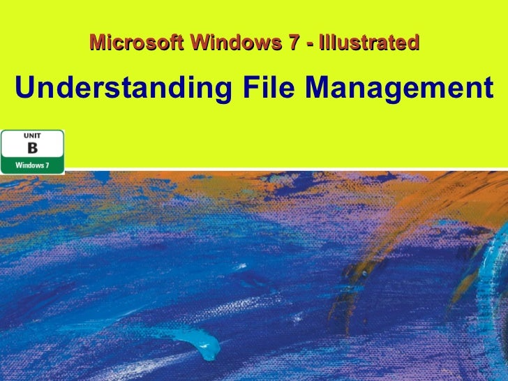 Microsoft Windows 7 - Illustrated Understanding File Management