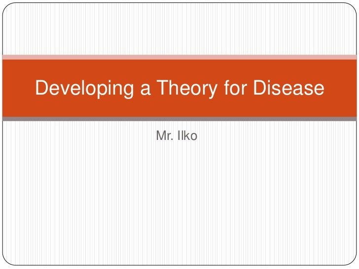 Developing a Theory for Disease            Mr. Ilko