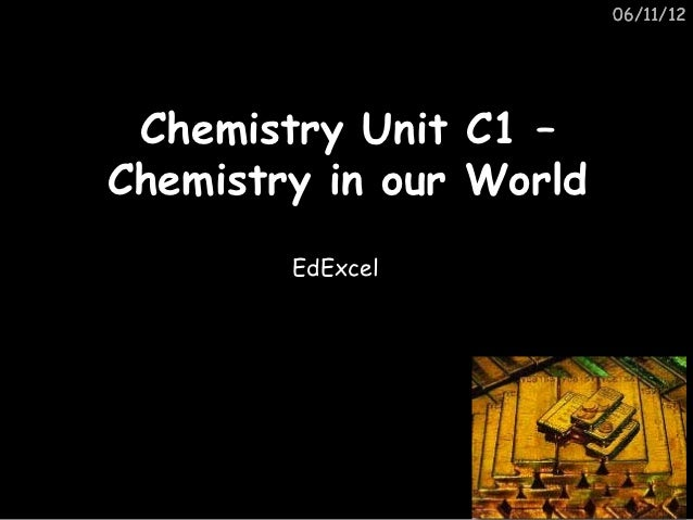 06/11/12 Chemistry Unit    C1 –Chemistry in our   World        EdExcel
