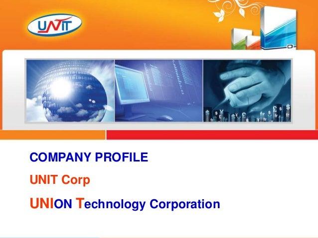 Copyright © 2010 UNIT Corp 0 The Convergence of Intelligence COMPANY PROFILE UNIT Corp UNION Technology Corporation