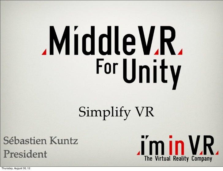 Simplify VR Sébastien Kuntz PresidentThursday, August 30, 12
