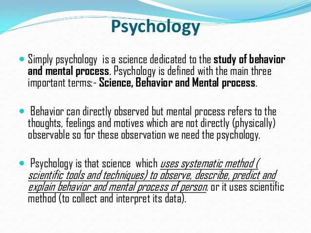 Psychology Simply psychology is a science dedicated to the study of behaviorand mental process. Psychology is defined wit...