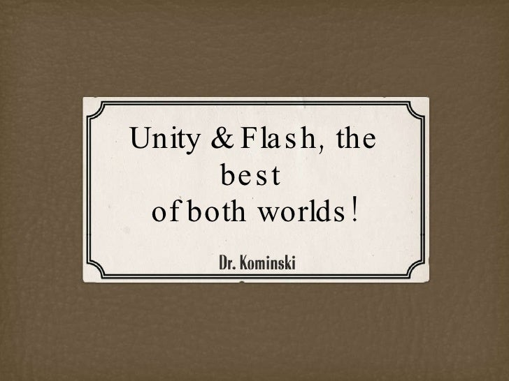 Unity and Flash, the best of both worlds! - Unite presentation slides