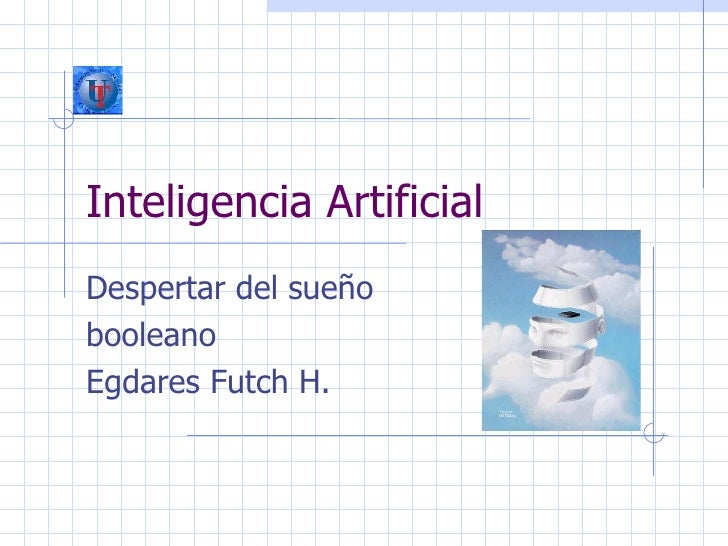 Inteligencia Artificial Despertar  del sue ño  booleano Egdares Futch H.