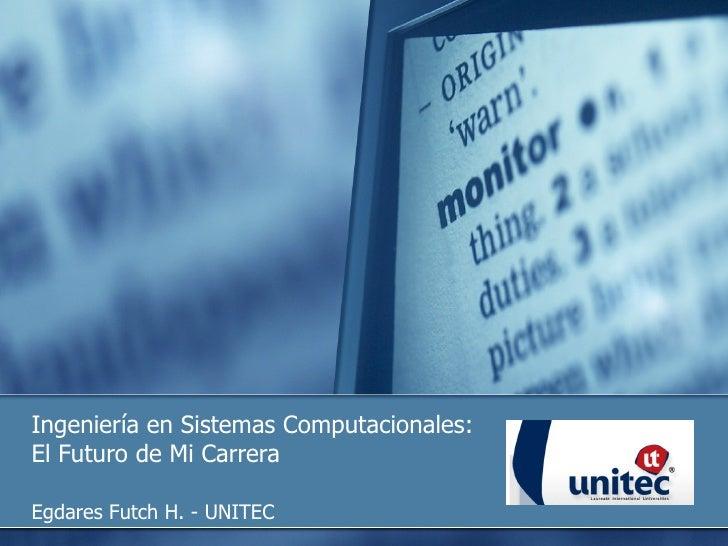 Ingeniería en Sistemas Computacionales:  El Futuro de Mi Carrera Egdares Futch H. - UNITEC