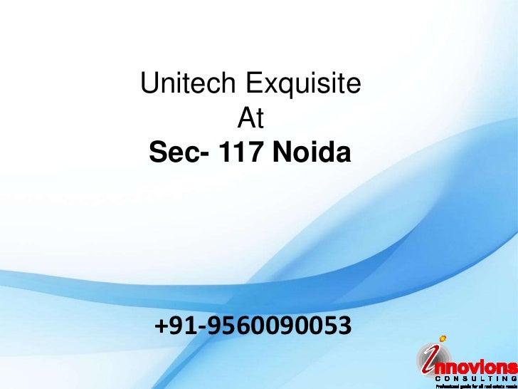 Unitech Exquisite       AtSec- 117 Noida +91-9560090053