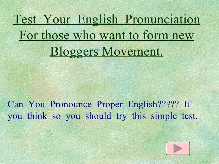 Test  Your  English  Pronunciation For those who want to form new Bloggers Movement. Can  You  Pronounce  Proper  English?...