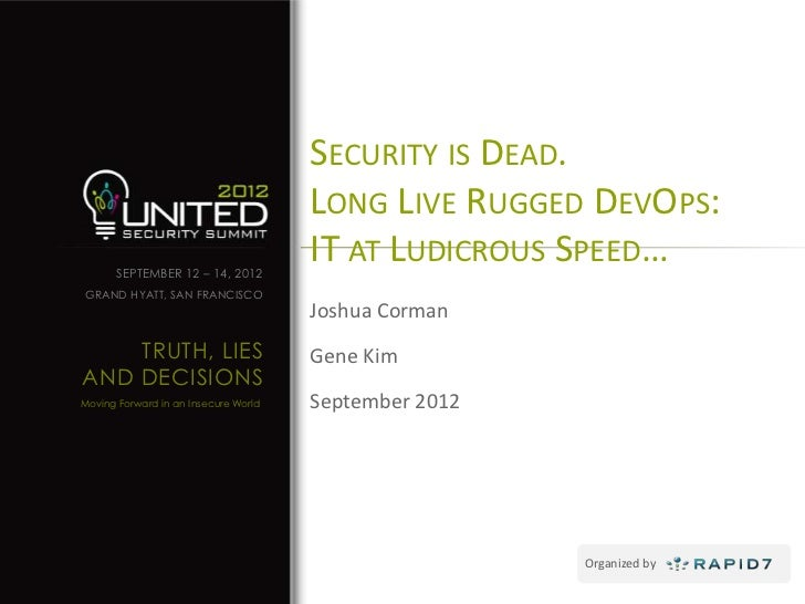 SECURITY IS DEAD.                                      LONG LIVE RUGGED DEVOPS:      SEPTEMBER 12 – 14, 2012              ...