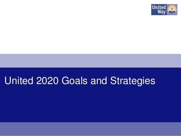 United 2020 Goals and Strategies