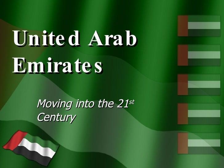 United Arab Emirates Moving into the 21 st  Century