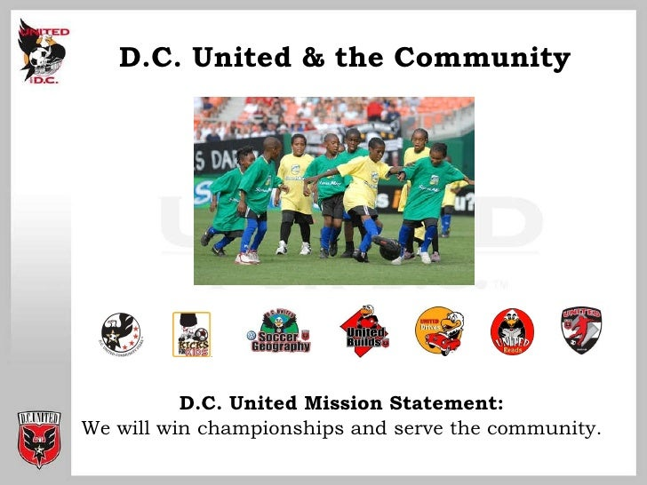 <ul><li>D.C. United Mission Statement:  </li></ul><ul><li>We will win championships and serve the community.   </li></ul>D...
