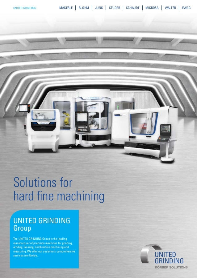 UNITED GRINDING: MÄGERLE BLOHM JUNG STUDER SCHAUDT MIKROSA WALTER EWAG UNITED GRINDING Group The UNITED GRINDING Group is ...
