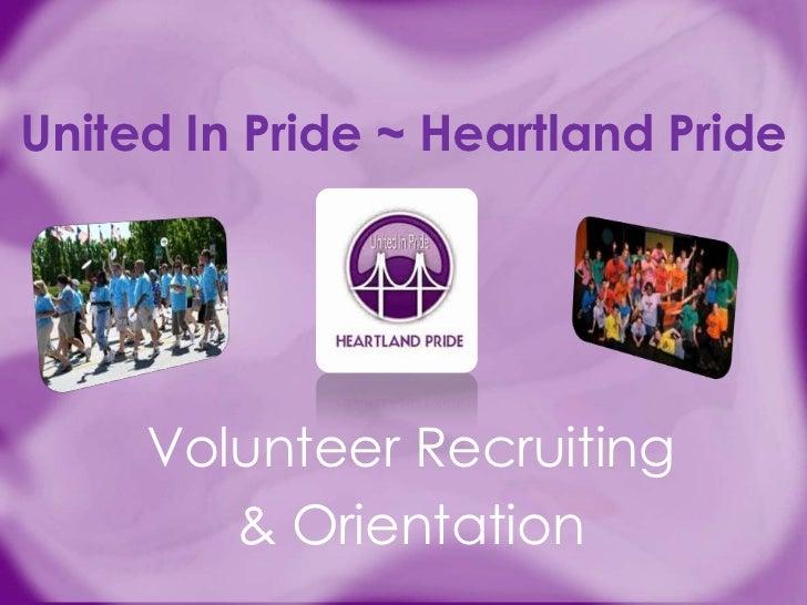 United In Pride ~ Heartland Pride     Volunteer Recruiting        & Orientation