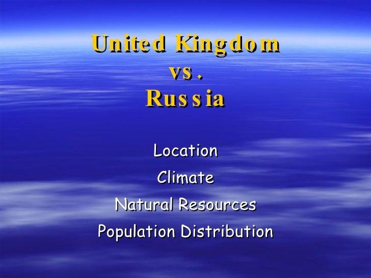 United Kingdom vs. Russia Location Climate Natural Resources Population Distribution