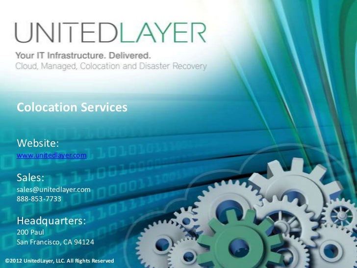 Colocation Services    Website:    www.unitedlayer.com    Sales:    sales@unitedlayer.com    888-853-7733    Headquarters:...