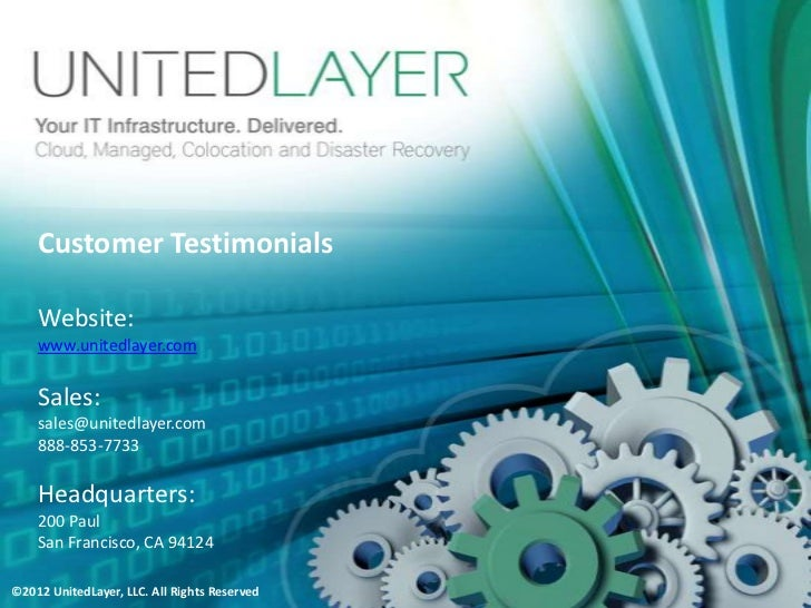 Customer Testimonials    Website:    www.unitedlayer.com    Sales:    sales@unitedlayer.com    888-853-7733    Headquarter...