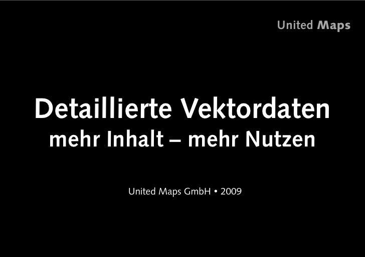 United Maps     Detaillierte Vektordaten  mehr Inhalt – mehr Nutzen         • nited Maps GmbH ! 2009         U           ...