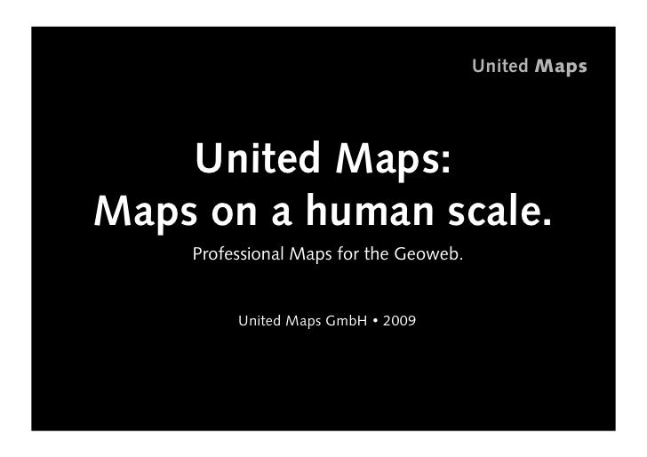 United Maps         United Maps: Maps on a human scale.     • rofessional Maps for the Geoweb.      P            • nited...
