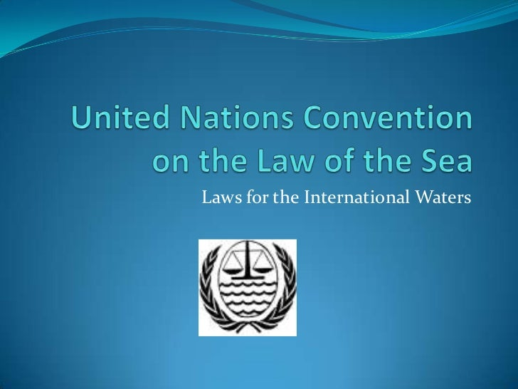 United Nations Convention on the Law of the Sea<br />Laws for the International Waters<br />