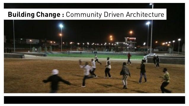 Building Change : Community Driven Architecture