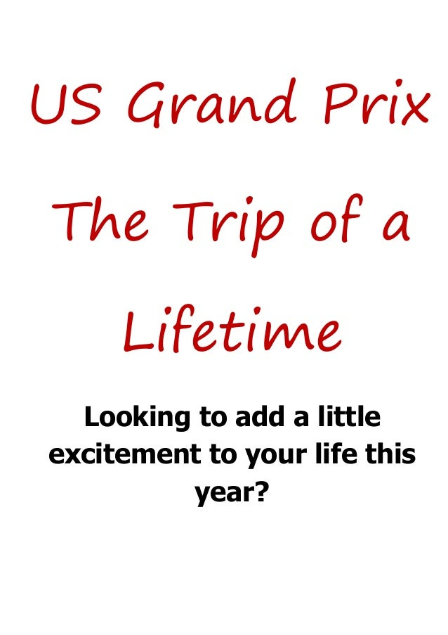 US Grand Prix The Trip of a Lifetime Looking to add a little excitement to your life this year?