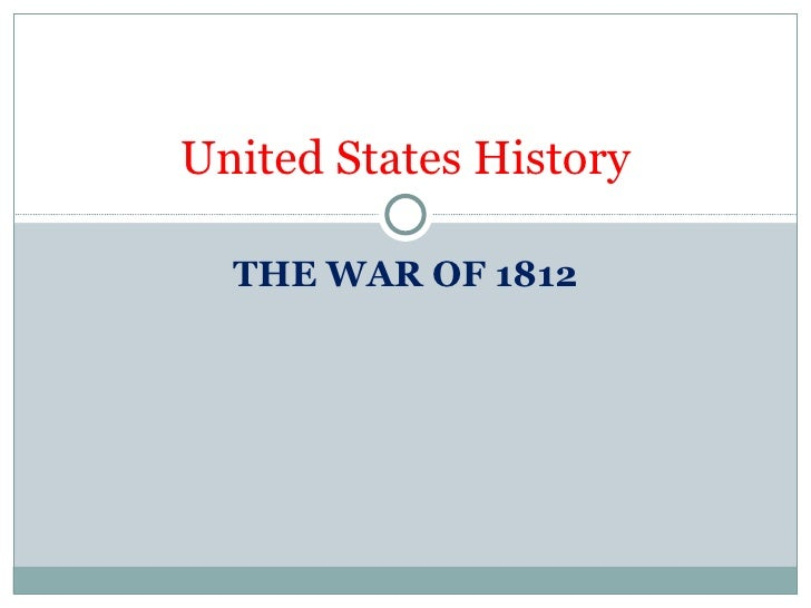 THE WAR OF 1812 United States History