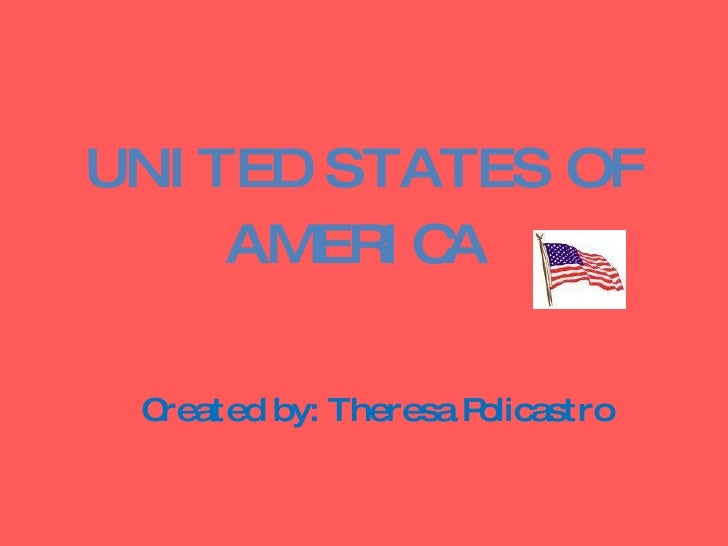 UNITED STATES OF AMERICA  Created by: Theresa Policastro
