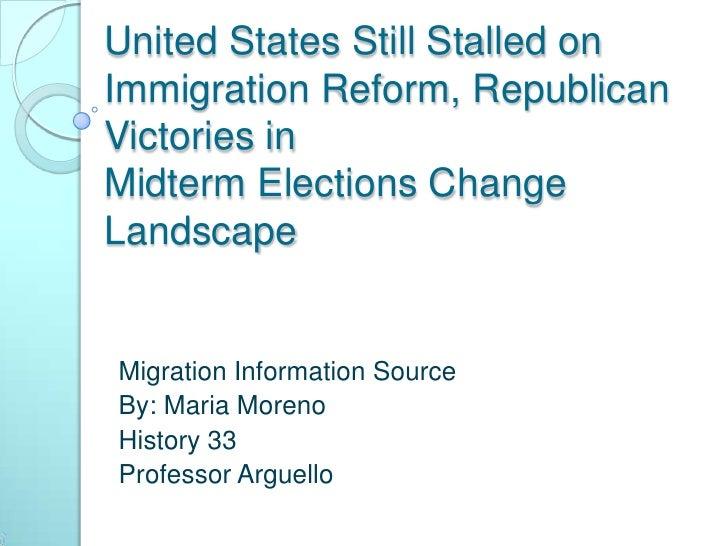 United States Still Stalled on Immigration Reform, Republican Victories in Midterm Elections Change Landscape <br />Migrat...