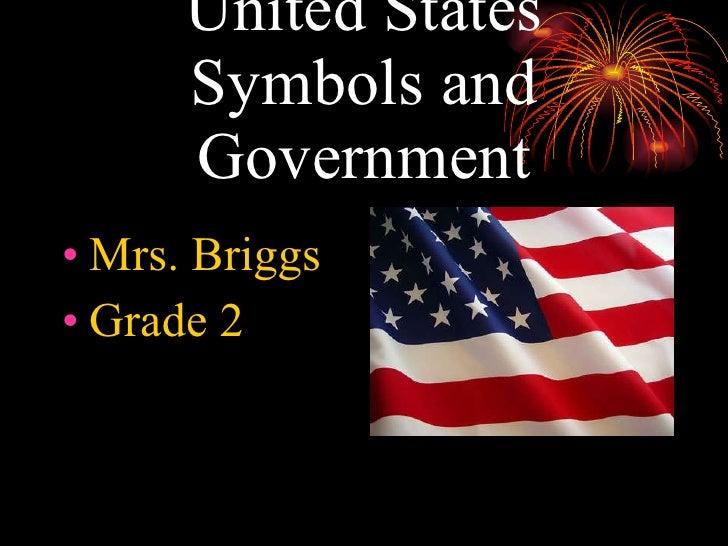 United States Symbols and Government <ul><li>Mrs. Briggs </li></ul><ul><li>Grade 2 </li></ul>