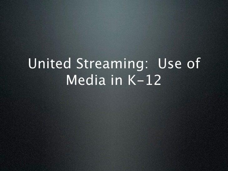 United Streaming: Use of      Media in K-12