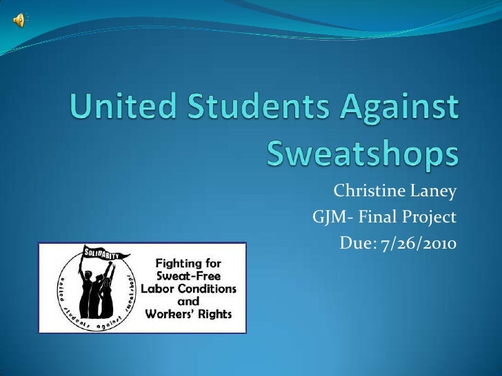 United Students Against Sweatshops<br />Christine Laney<br />GJM- Final Project<br />Due: 7/26/2010<br />