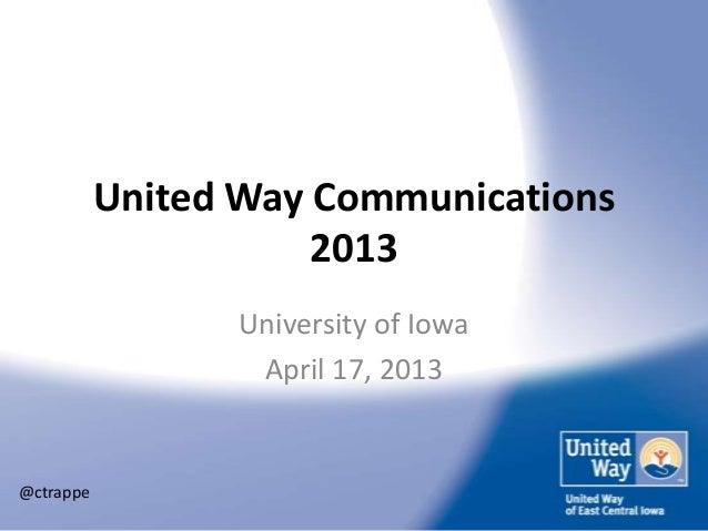 United Way Communications                      2013                 University of Iowa                  April 17, 2013@ctr...