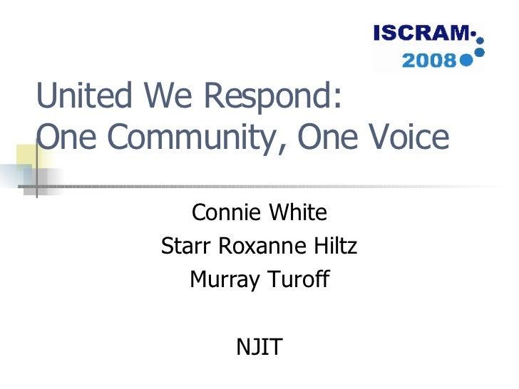 United We Respond:  One Community, One Voice Connie White Starr Roxanne Hiltz Murray Turoff NJIT