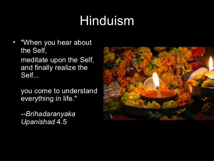 """Hinduism• """"When you hear about  the Self,  meditate upon the Self,  and finally realize the  Self...  you come to understa..."""