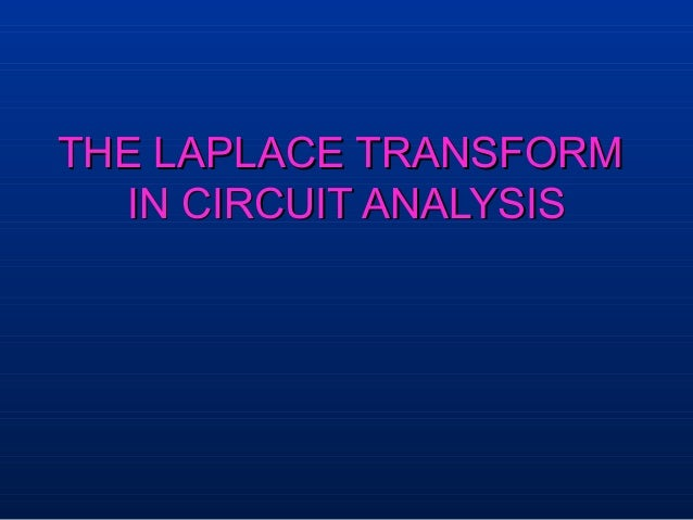THE LAPLACE TRANSFORM  IN CIRCUIT ANALYSIS