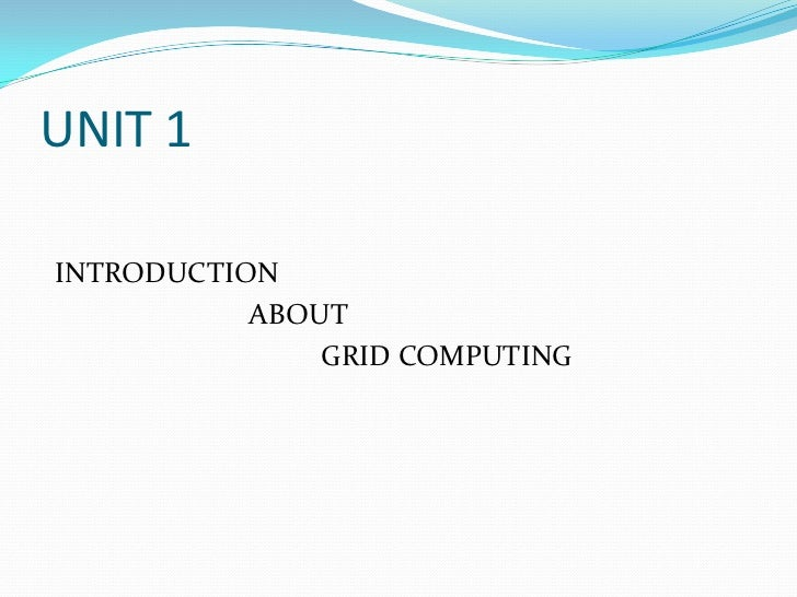 UNIT 1INTRODUCTION           ABOUT               GRID COMPUTING