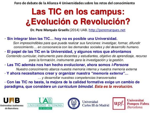 Las TIC en los campus: ¿Evolución o Revolución? - Sin integrar bien las TIC… hoy no es posible una Universidad. Son impres...