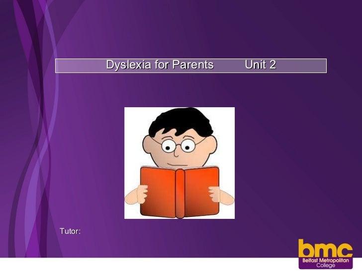 Dyslexia for Parents Unit 2 Tutor: