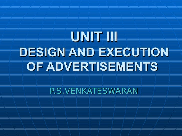 UNIT III DESIGN AND EXECUTION OF ADVERTISEMENTS   P.S.VENKATESWARAN